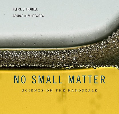No Small Matter By Frankel, Felice C./ Whitesides, George M.